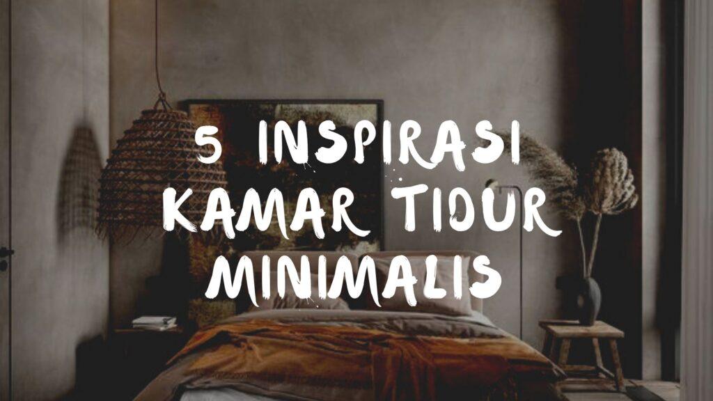 Terlihat Simple dan Nyaman! 5 Inspirasi Kamar Tidur Minimalis