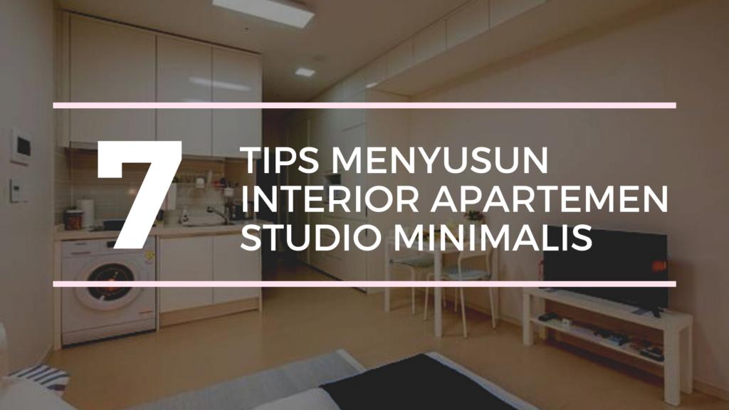 Terlihat Simple dan Menarik! 7 Tips Menyusun Interior Apartemen Studio Minimalis